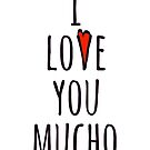 I love you mucho by MissElaineous Designs