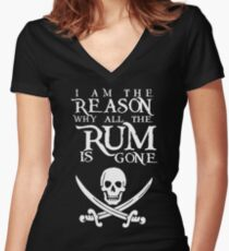 I Am The Reason All The Rum Is Gone Women's Fitted V-Neck T-Shirt