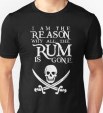 I Am The Reason All The Rum Is Gone Unisex T-Shirt