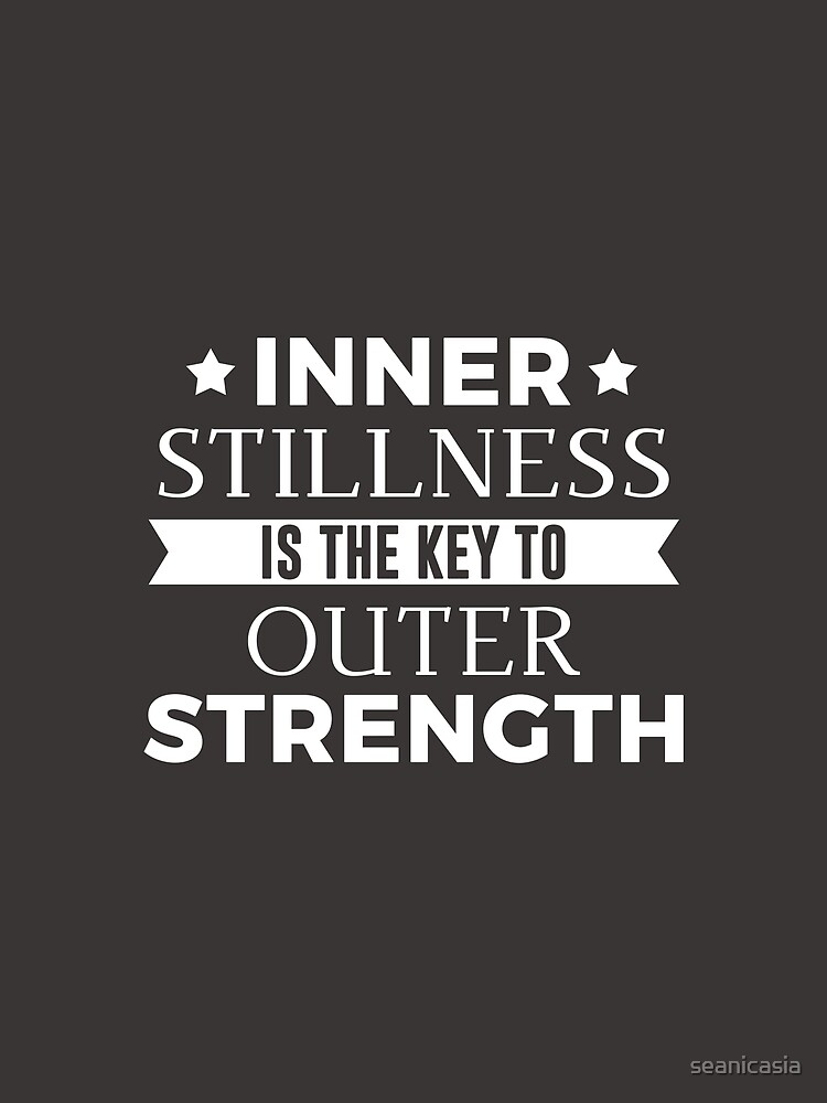 Inner Stillness Is The Key To Outer Strength by seanicasia