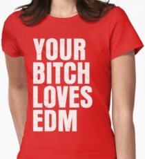 Your B*** Loves EDM (Electronic Dance Music) T-Shirt