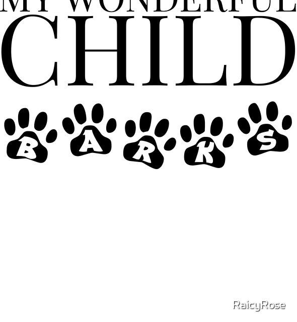 My wonderful child barks by RaicyRose