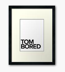 Tom Bored - black Framed Print