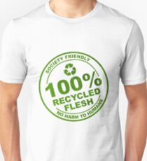 100% Recycled Flesh. No Harm To Humans Unisex T-Shirt