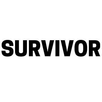 For Those Who Are Survivors - This is for You Surviving Types by TNTs