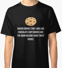 Raisin Cookies That Look Like Chocolate Chip Cookies  Classic T-Shirt
