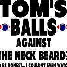 Tom's Balls Against the Neck Beard by tommytidalwave