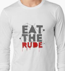 Eat the Rude Long Sleeve T-Shirt