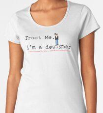 Trust Me, I'm Designer  Women's Premium T-Shirt