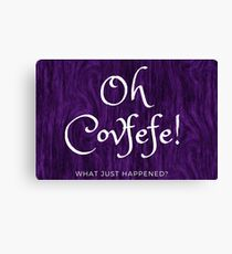 Oh Covfefe What Just Happened  Canvas Print