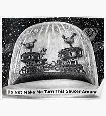 Do Not Make Me Turn This Saucer Around! Poster