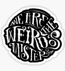 We Are the Weirdos, Mister... Sticker