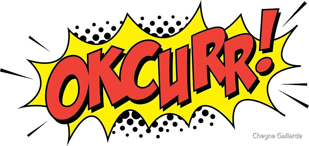 Okcurr! by Cheyne Gallarde