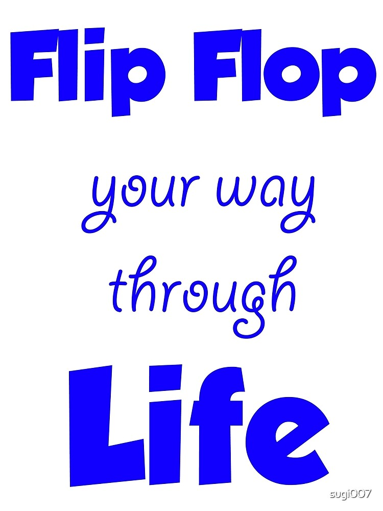 Flip Flop your way though Life by sugi007