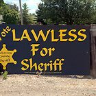 Sign, Lawless for Sherriff by Billlee