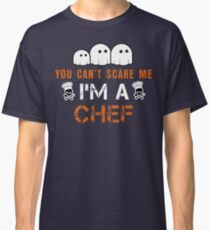 CAN NOT SCARE ME HALLOWEEN CHEF Classic T-Shirt