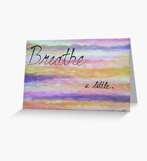 """""""Breathe a Little"""" - Watercolor Painting (PaintingTherapy) Greeting Card"""