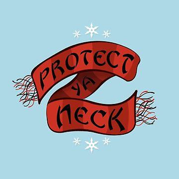 Protect Ya Neck by MadeWithAwesome
