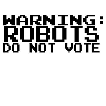 Robots Do Not Vote by TeePolitics