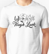 Tough Luck! T-Shirt