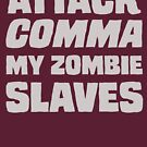 """""""Attack COMMA My Zombie Slaves"""" by Patricia Lupien"""