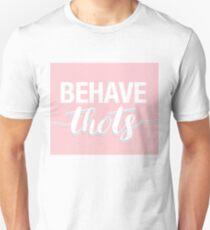 behave thots T-Shirt
