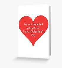 I'm Not Bored of You Yet Greeting Card