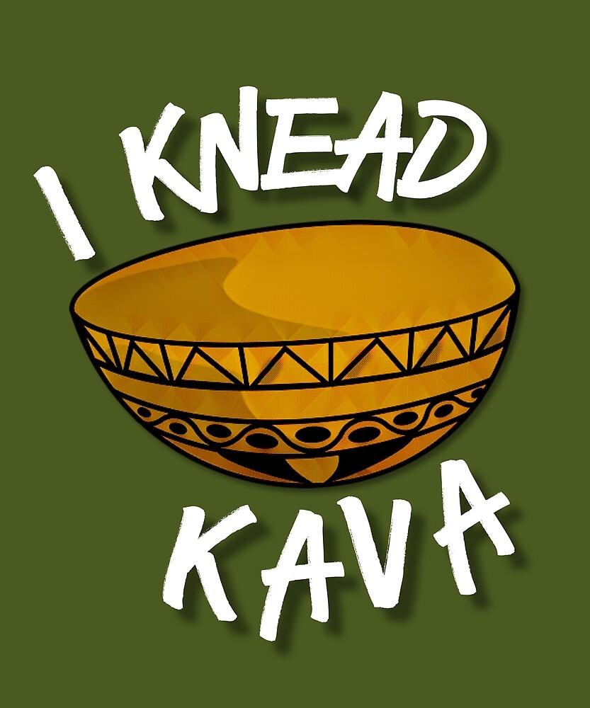 I Knead Kava: Kava Lovers Design by MJPlamann