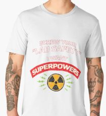 Screw your Lab Safety. I want superpowers. Men's Premium T-Shirt
