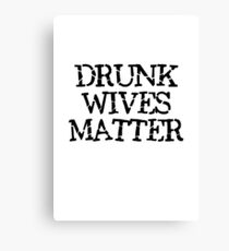 DRUNK WIVES MATTER  Canvas Print