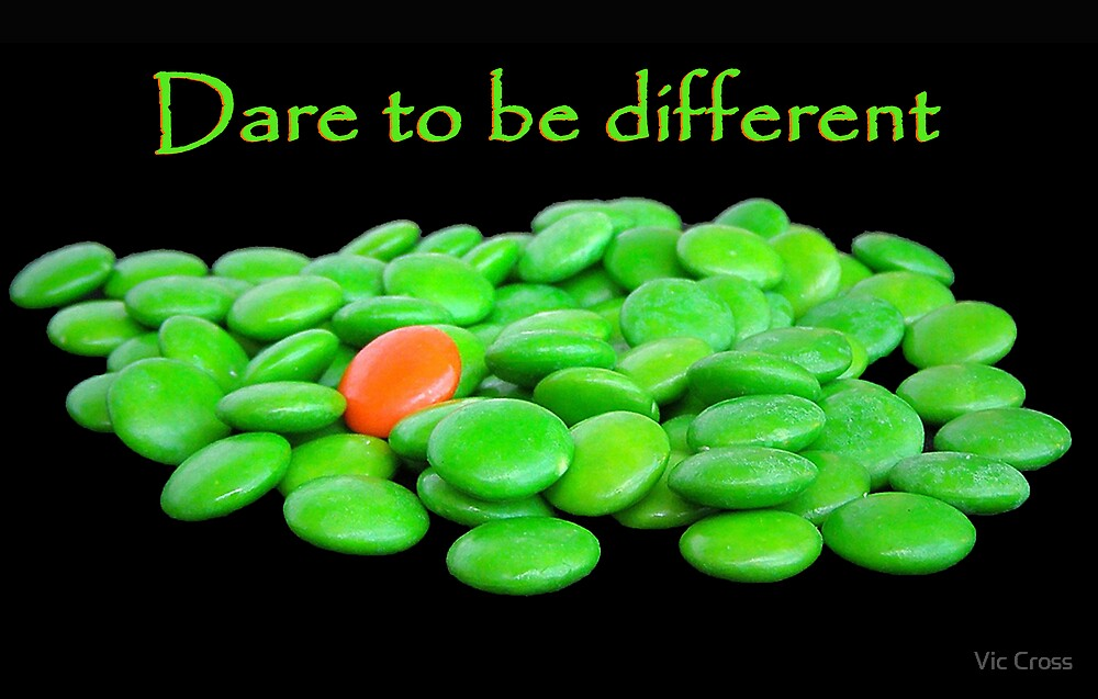 Dare to be different by Vic Cross
