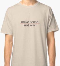 Make Sense, Not War Classic T-Shirt