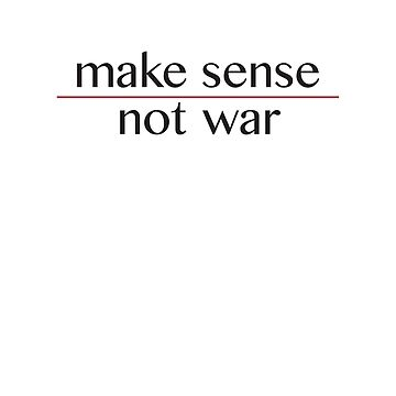 Make Sense, Not War by surfaren
