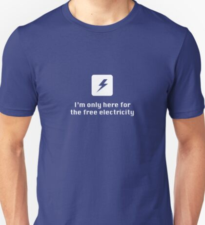 I'm Only Here for the Free Electricity T-Shirt