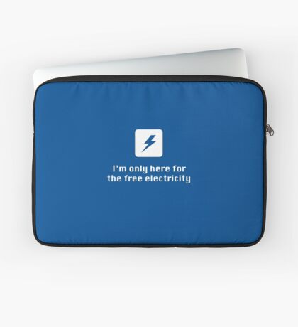 I'm Only Here for the Free Electricity Laptop Sleeve