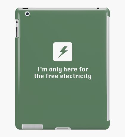 I'm Only Here for the Free Electricity iPad Case/Skin
