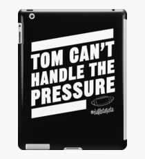 Deflate Gate - Tom Can't Handle the Pressure iPad Case/Skin
