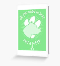 All you need is love and a PITTY - Green Greeting Card