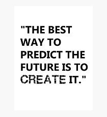 predict the future to create it, gift costume quote Photographic Print