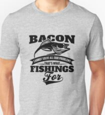 Bacon Cannot Solve All Our Problems That's What Fishing For Fisherman Hunter Angler  T-Shirt