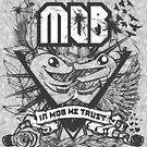 In MOB We TRUST!!! by mechanimation