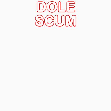 Dole Scum by RODDNEY