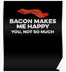Bacon makes me happy. You, not so much Poster