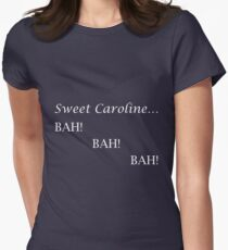Sweet Caroline... BAH! BAH! BAH! - Neil Diamond - light text Women's Fitted T-Shirt