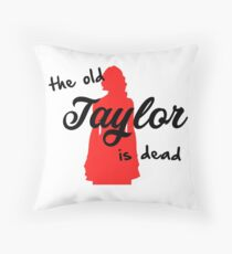 The Old Taylor is Dead Throw Pillow