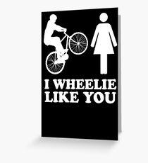 I Wheelie Like You Greeting Card