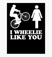 I Wheelie Like You Photographic Print