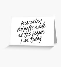 Overcoming Obstacles Made the Person I am Today Greeting Card