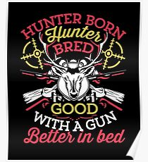 Hunter Born Hunter Bred-Good with a Gun Better in Bed Poster