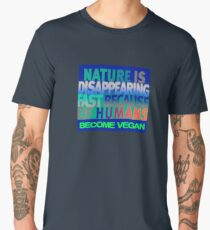 NATURE IS DISAPPEARING FAST BECAUSE OF HUMANS Men's Premium T-Shirt